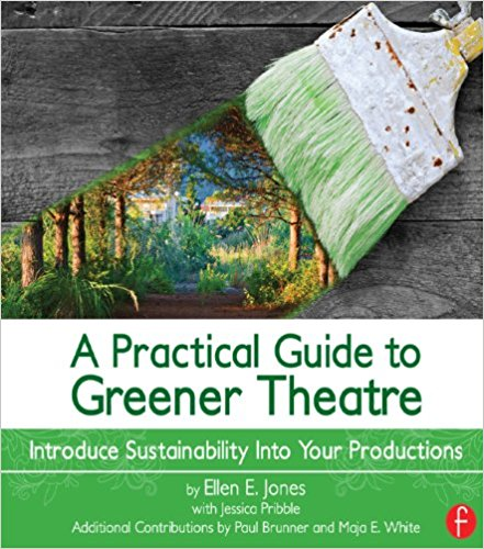 A Practical Guide to Greener Theatre: Introduce Sustainability Into Your Productions [Book Chapter]